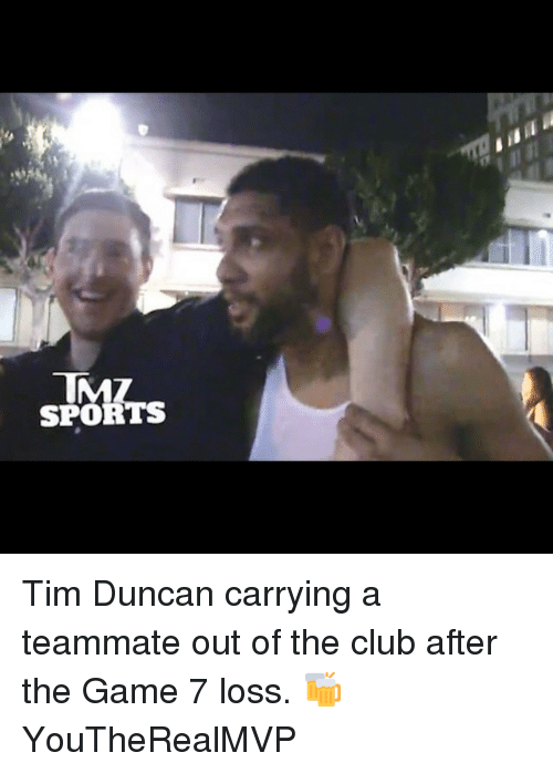 tmz sports: TMZ  SPORTS Tim Duncan carrying a teammate out of the club after the Game 7 loss. 🍻 YouTheRealMVP