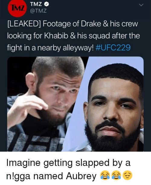 Drake, Funny, and Squad: TMZ  @TMZ  IMZ  LEAKED] Footage of Drake &his crew  looking for Khabib & his squad after the  fight in a nearby alleyway! Imagine getting slapped by a n!gga named Aubrey 😂😂😔