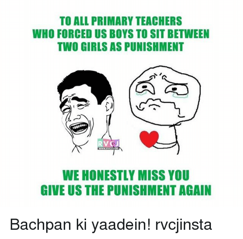 rvc: TO ALL PRIMARY TEACHERS  WHO FORCED US BOYS TO SIT BETWEEN  TWO GIRLS AS PUNISHMENT  RVC  WE HONESTLY MISS YOU  GIVE US THE PUNISHMENT AGAIN Bachpan ki yaadein! rvcjinsta