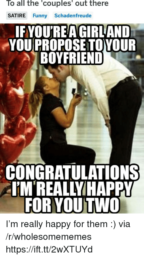 satire: To all the 'couples' out there  SATIRE Funny Schadenfreude  IFYOU'REA GIRL AND  YOU PROPOSE TOYOUR  BOYFRIEND  CONGRATULATIONS  EM'REALLYIHAPPY  FOR YOU TWO I'm really happy for them :) via /r/wholesomememes https://ift.tt/2wXTUYd