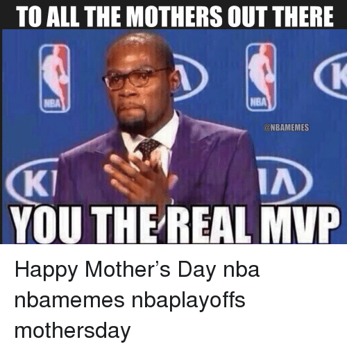 Basketball, Nba, and Sports: TO ALL THE MOTHERS OUT THERE  NBA  NBA  @NBAMEMES  (Kİ  YOU THE REAL MVP  IA Happy Mother's Day nba nbamemes nbaplayoffs mothersday