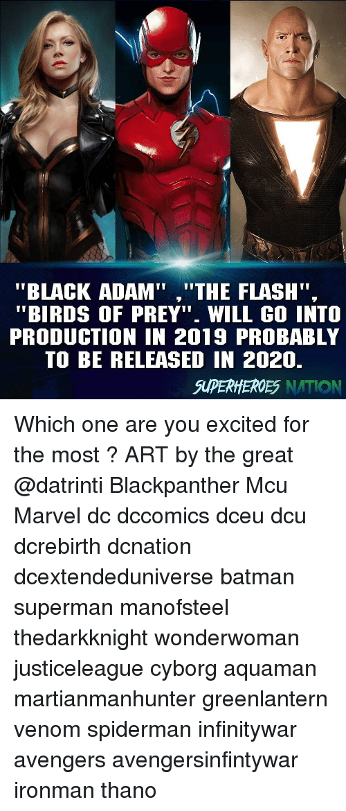 "black adam: to  ""BLACK ADAM"",""THE FLASH"".  ""BIRDS OF PREY"" WILL GO INTO  PRODUCTION IN 2019 PROBABLY  TO BE RELEASED IN 2020.  SUPERHEROES NATION Which one are you excited for the most ? ART by the great @datrinti Blackpanther Mcu Marvel dc dccomics dceu dcu dcrebirth dcnation dcextendeduniverse batman superman manofsteel thedarkknight wonderwoman justiceleague cyborg aquaman martianmanhunter greenlantern venom spiderman infinitywar avengers avengersinfintywar ironman thano"