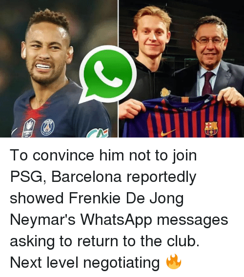 Barcelona, Club, and Memes: To convince him not to join PSG, Barcelona reportedly showed Frenkie De Jong Neymar's WhatsApp messages asking to return to the club. Next level negotiating 🔥