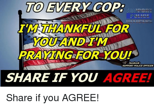 Memes, 🤖, and Copa: TO  EVERY COPA  YOU NDTM  PRAYING FOR YOU!  SUPPORT POLICE OFFICER  SHARE IF YOU  AGREE! Share if you AGREE!