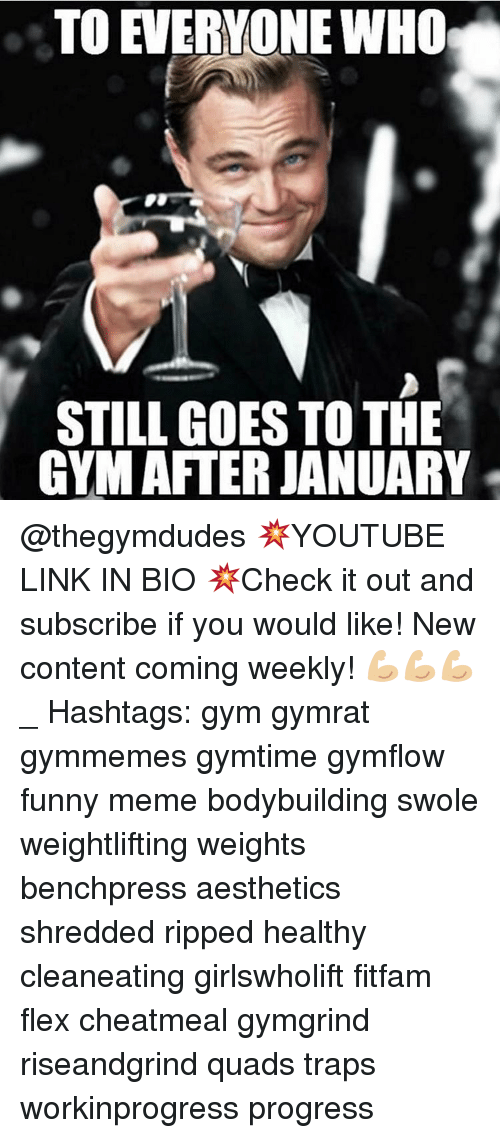 weightlifter: TO EVERYONE WHO  STILL GOES TO THE  GYM AFTER JANUARY @thegymdudes 💥YOUTUBE LINK IN BIO 💥Check it out and subscribe if you would like! New content coming weekly! 💪🏼💪🏼💪🏼 _ Hashtags: gym gymrat gymmemes gymtime gymflow funny meme bodybuilding swole weightlifting weights benchpress aesthetics shredded ripped healthy cleaneating girlswholift fitfam flex cheatmeal gymgrind riseandgrind quads traps workinprogress progress