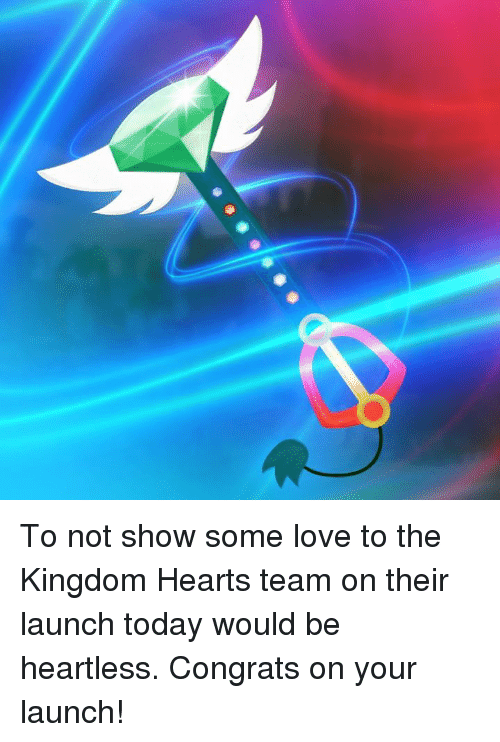 heartless: To not show some love to the Kingdom Hearts team on their launch today would be heartless. Congrats on your launch!
