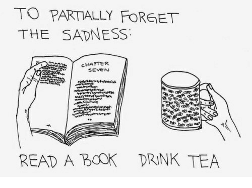 Drink Tea: TO PARTALLY FORGET  THE SADNESS  CHATTER  SEVEN  READ A BOOK DRINK TEA