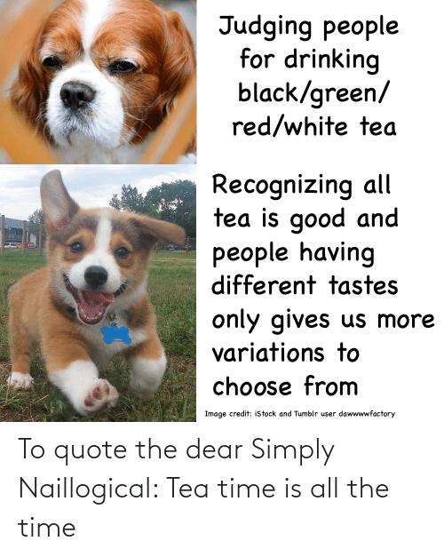 quote: To quote the dear Simply Naillogical: Tea time is all the time