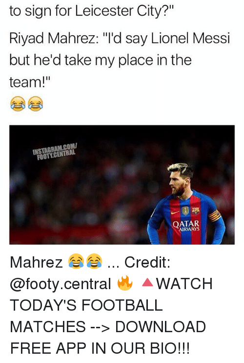 "Leicester City: to sign for Leicester City?  II  Riyad Mahrez: ""I'd  say Lionel Messi  but he'd take my place in the  team!""  COMI  FOOTLCENTRAL  QATAR Mahrez 😂😂 ... Credit: @footy.central 🔥 🔺WATCH TODAY'S FOOTBALL MATCHES --> DOWNLOAD FREE APP IN OUR BIO!!!"