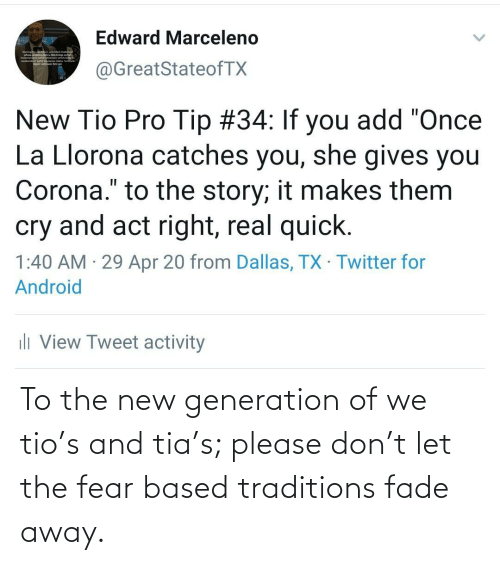 Fear: To the new generation of we tio's and tia's; please don't let the fear based traditions fade away.