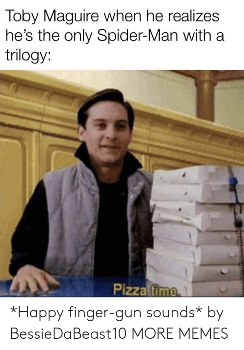 Dank, Memes, and Pizza: Toby Maguire when he realizes  he's the only Spider-Man with a  trilogy:  Pizza fime *Happy finger-gun sounds* by BessieDaBeast10 MORE MEMES