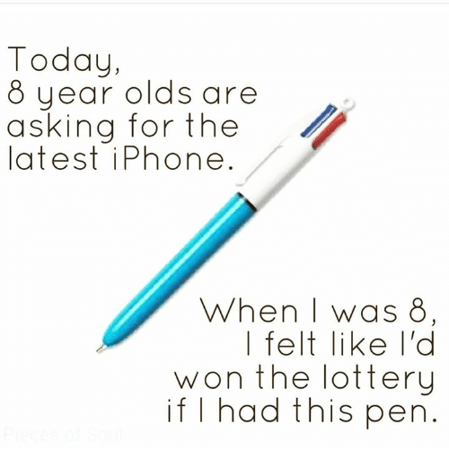 Iphone, Lottery, and Memes: Today,  8 uear olds are  asking for the  latest iPhone  When | was 8  | felt like l'd  won the lottery  if I had this pen