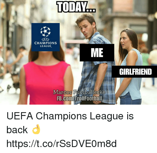 Uefa Champions League: TODAY  E F  CHAMPIONS  LEAGUE  ME  GIRLFRIEND  Marcos Fussballecke  FB.COM/Trollfootbal  0 UEFA Champions League is back 👌 https://t.co/rSsDVE0m8d