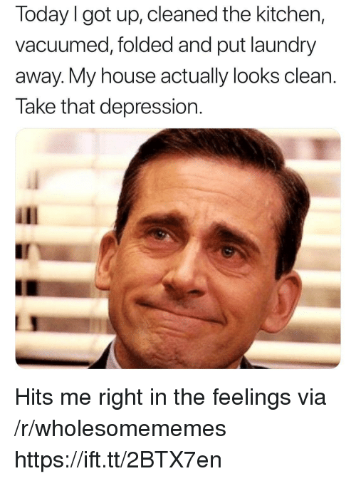 Laundry, My House, and Depression: Today I got up, cleaned the kitchen,  vacuumed, folded and put laundry  away. My house actually looks clean.  Take that depression. Hits me right in the feelings via /r/wholesomememes https://ift.tt/2BTX7en