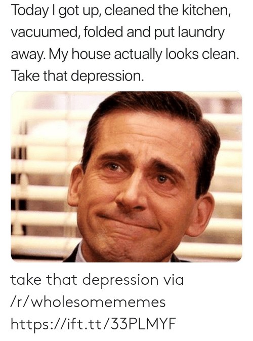 Laundry: Today I got up, cleaned the kitchen,  vacuumed, folded and put laundry  away. My house actually looks clean  Take that depression take that depression via /r/wholesomememes https://ift.tt/33PLMYF