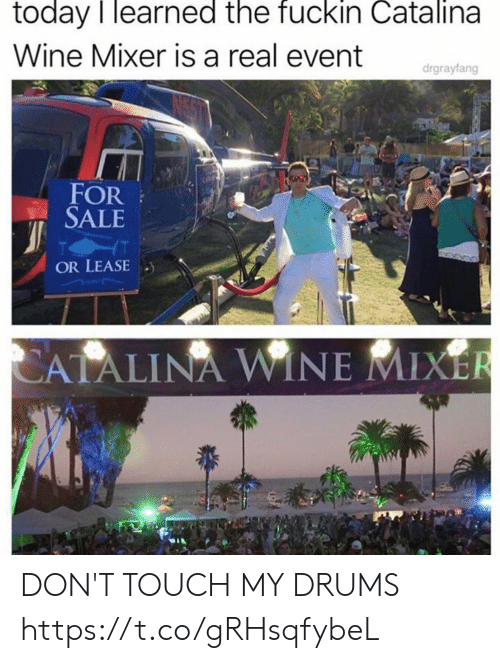 catalina wine mixer: today I learned the fuckin Catalina  Wine Mixer is a real event  drgrayfang  FOR  SALE  OR LEASE  CATALINA WINE MIXER DON'T TOUCH MY DRUMS https://t.co/gRHsqfybeL