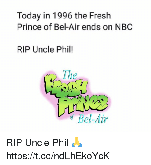 Fresh Prince: Today in 1996 the Fresh  Prince of Bel-Air ends on NBC  RIP Uncle Phil!  The  Ine  of Bel-Air RIP Uncle Phil 🙏 https://t.co/ndLhEkoYcK
