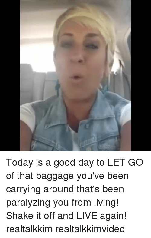 Shake It Off: Today is a good day to LET GO of that baggage you've been carrying around that's been paralyzing you from living! Shake it off and LIVE again! realtalkkim realtalkkimvideo