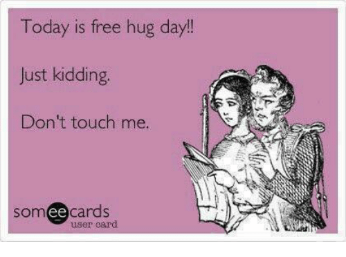 free hug: Today is free hug day!  Just kidding  Don't touch me.  somee cards  user card