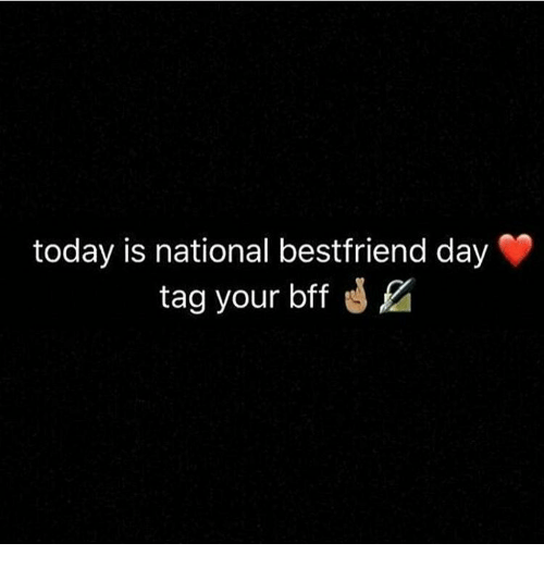 National Bestfriend Day: today is national bestfriend day  tag your bff d