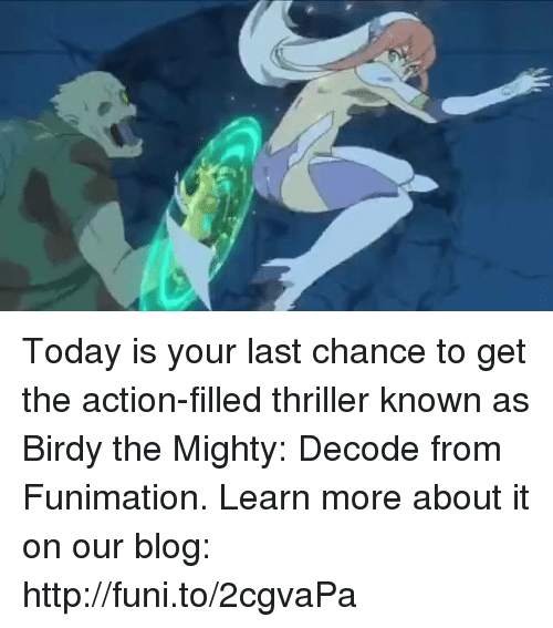 Dank, Thriller, and Blog: Today is your last chance to get the action-filled thriller known as Birdy the Mighty: Decode from Funimation.   Learn more about it on our blog: http://funi.to/2cgvaPa