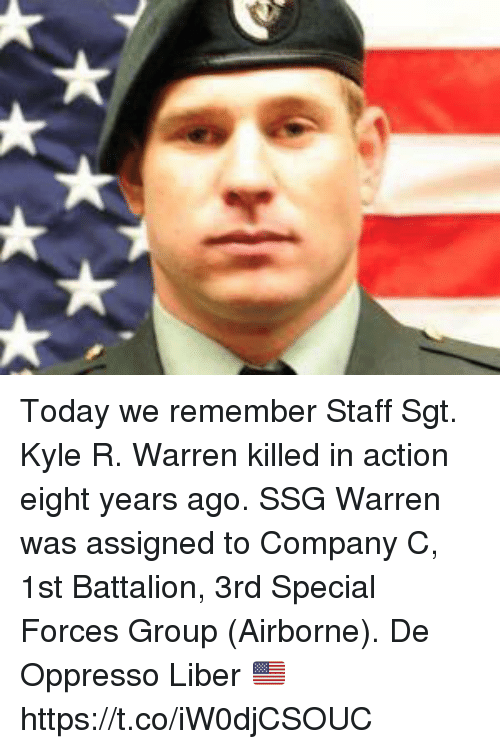 Memes, Today, and 🤖: Today we remember Staff Sgt. Kyle R. Warren killed in action eight years ago. SSG Warren was assigned to Company C, 1st Battalion, 3rd Special Forces Group (Airborne). De Oppresso Liber 🇺🇸️ https://t.co/iW0djCSOUC