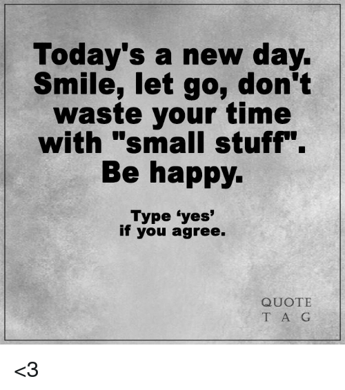 Todays A New Day Smile Let Go Dont Waste Your Time With Small