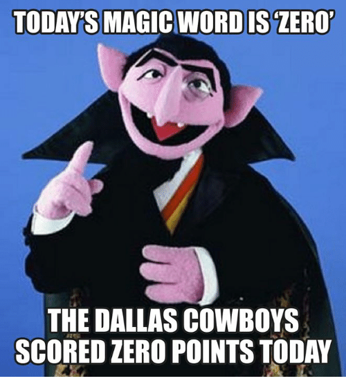 Dallas Cowboys: TODAYS MAGIC WORDIS ZERO  THE DALLAS COWBOYS  SCORED ZERO POINTS TODAY