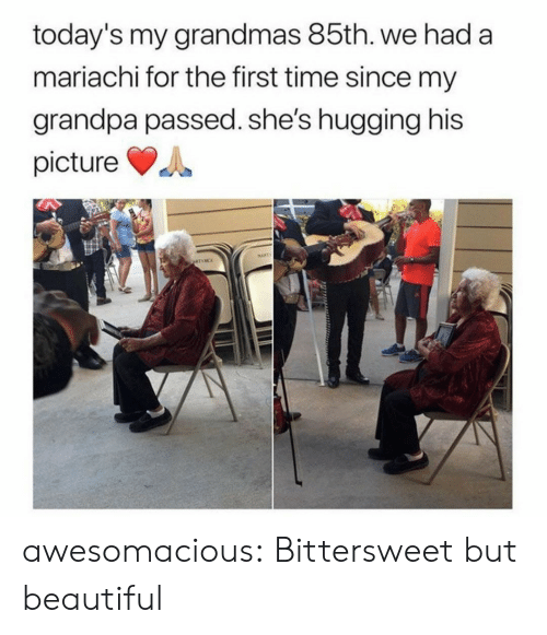 hugging: today's my grandmas 85th. we had a  mariachi for the first time since my  grandpa passed. she's hugging his  picture  MAPT  ATINCE awesomacious:  Bittersweet but beautiful