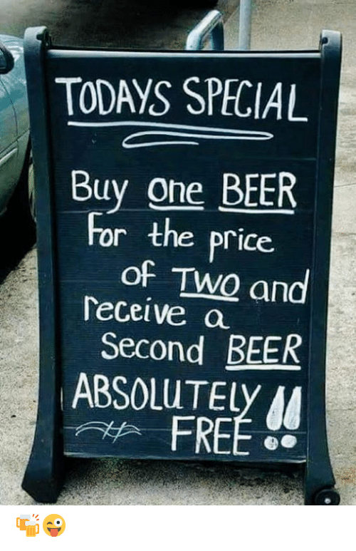 One Beer: TODAYS SPECIAL  Buy one BEER  For the price  Teceive a  ABSOLUTELY  of TwO an  Second BEER  FREE 🍻😜
