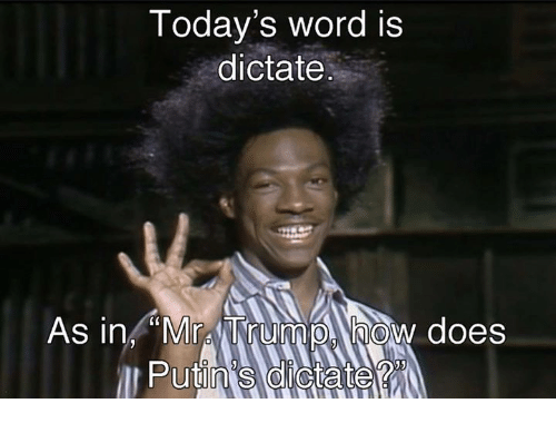 "Memes, 🤖, and Dictator: Today's word is  dictate  As in ""Mr TrumpA how does"