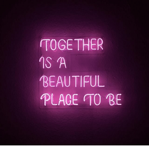 A Beautiful Place: TOGETHER  1S A  BEAUTIFUL  PLACE TO BE