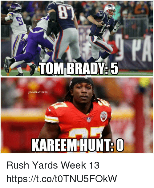 Memes, Tom Brady, and Rush: TOM BRADY 5  @TOMBRADYSEGO  KAREEM HUNT:O Rush Yards Week 13 https://t.co/t0TNU5FOkW