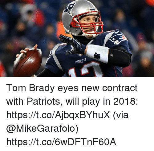 Memes, Patriotic, and Tom Brady: Tom Brady eyes new contract with Patriots, will play in 2018: https://t.co/AjbqxBYhuX (via @MikeGarafolo) https://t.co/6wDFTnF60A