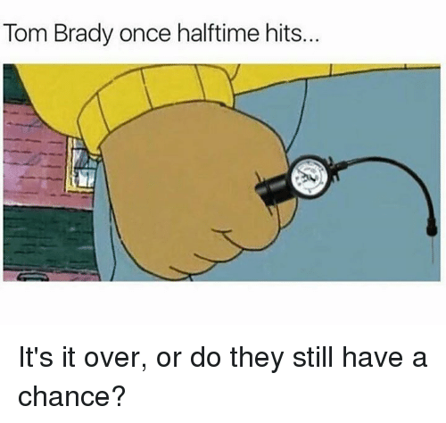 Bradying: Tom Brady once halftime hits. It's it over, or do they still have a chance?