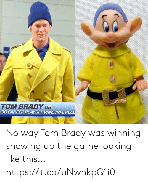 ballmemes.com: TOM BRADY QB  30 CAREER PLAYOFF WINS (NFL RECO No way Tom Brady was winning showing up the game looking like this... https://t.co/uNwnkpQ1i0
