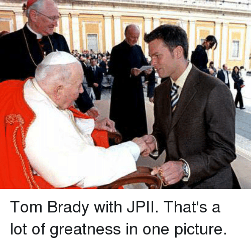Bradying: Tom Brady with JPII. That's a lot of greatness in one picture.