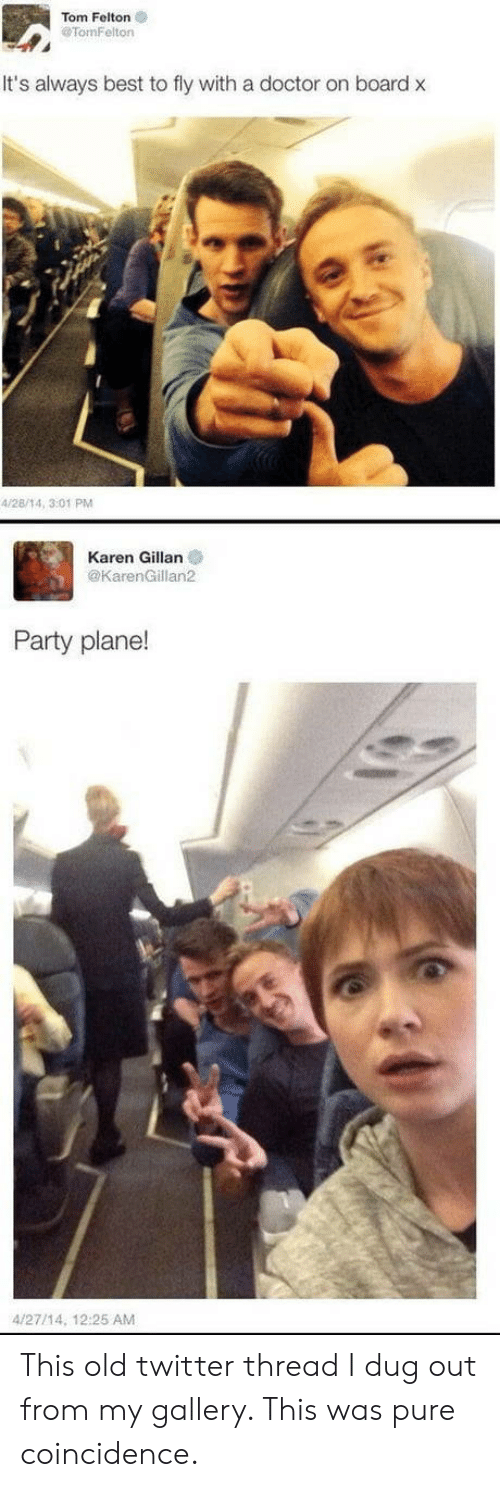 karen gillan: Tom Felton  TomFelton  It's always best to fly with a doctor on board x  4/28/14, 3:01 PM  Karen Gillan  @KarenGillan2  Party plane!  4/27/14, 12:25 AM This old twitter thread I dug out from my gallery. This was pure coincidence.