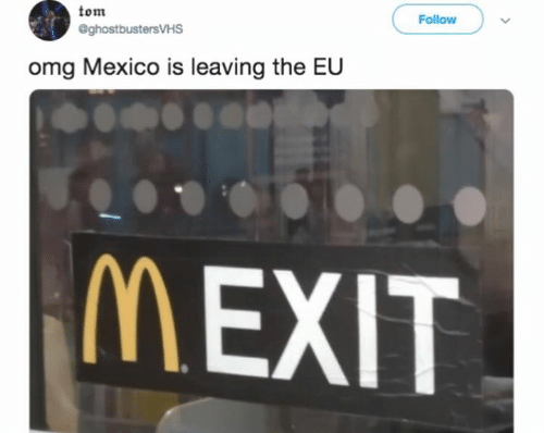 Dank, Omg, and Mexico: tom  @ghostbustersVHS  Follow  omg Mexico is leaving the EU  MEXIT