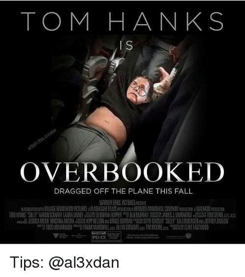 Clint Eastwood: TOM HANKS  IS  OVERBOOKED  DRAGGED OFF THE PLANE THIS FALL  WARNER BRDSHCTURESRESENTS  百ASTOXTIONWTHMIAGE ROADSHOWRCIURES A  FL ASHLIGHF FILMSPRODUCT NAKENMEDWMARSHALL COMPANY FRODUCHDN AMALPASO  10MHANKS SILLY AN NEC IANTLA All EY 180 A HO PER BL MURRAY JAMSJ. MURAKAMI 10MSTER CASE  JESS CAMEIER ARIST ARI ERA 副1PPNELSON BRUCE BE A CHESLEY SULLY SULLENBERGER JEFFR YZASLOW  weng 1000 KOI ARNICKl Pecom FRANKAM RS暇Laga ALLYN STEVARLaa2 TIM MOOREnu'wu CLINT EASTWOOD Tips: @al3xdan