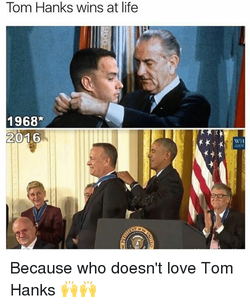 Tom Hank: Tom Hanks wins at life  1968  2016  WH Because who doesn't love Tom Hanks 🙌🙌