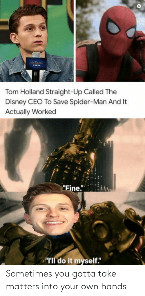 "Straight Up: Tom Holland Straight-Up Called The  Disney CEO To Save Spider-Man And It  Actually Worked  ""Fine."" Sometimes you gotta take matters into your own hands"