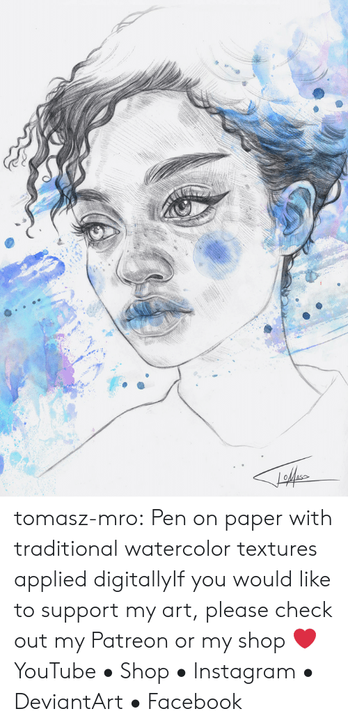Facebook, Instagram, and Tumblr: tomasz-mro:  Pen on paper with traditional watercolor textures applied digitallyIf you would like to support my art, please check out my Patreon or my shop ❤YouTube • Shop • Instagram • DeviantArt • Facebook