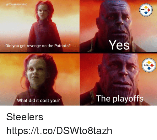 Memes, Patriotic, and Revenge: @TOMBRADYSEGO  Yes  Did you get revenge on the Patriots?  What did it cost you?  The playoffs Steelers https://t.co/DSWto8tazh