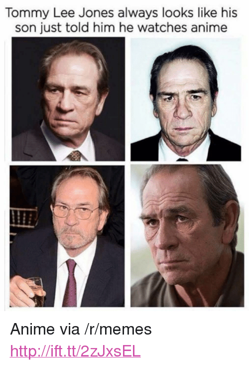 """Anime, Memes, and Http: Tommy Lee Jones always looks like his  son just told him he watches anime <p>Anime via /r/memes <a href=""""http://ift.tt/2zJxsEL"""">http://ift.tt/2zJxsEL</a></p>"""