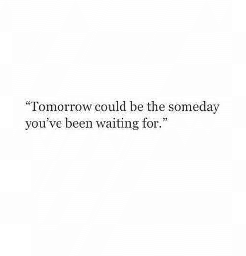 Youve Been: Tomorrow could be the someday  you've been waiting for.""