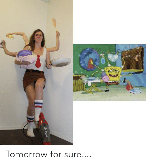 Tomorrow, For, and Sure: Tomorrow for sure….