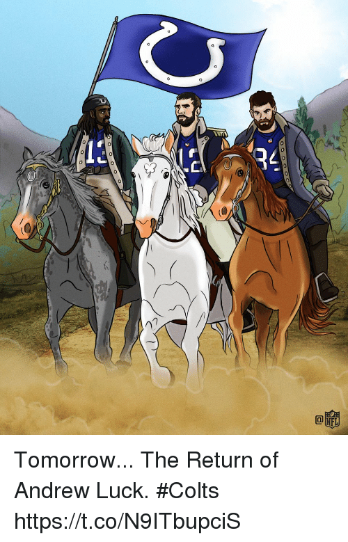 Andrew Luck, Indianapolis Colts, and Memes: Tomorrow...  The Return of Andrew Luck. #Colts https://t.co/N9ITbupciS