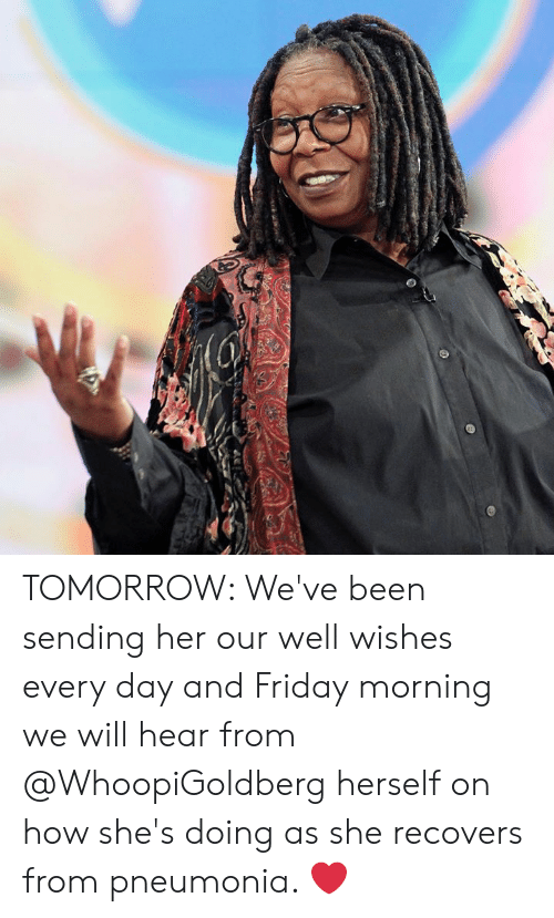 Friday, Memes, and Pneumonia: TOMORROW: We've been sending her our well wishes every day and Friday morning we will hear from @WhoopiGoldberg herself on how she's doing as she recovers from pneumonia. ❤️