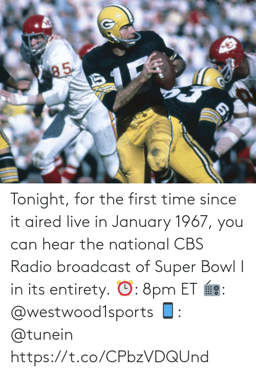 hear: Tonight, for the first time since it aired live in January 1967, you can hear the national CBS Radio broadcast of Super Bowl I in its entirety.   ⏰: 8pm ET 📻: @westwood1sports 📱: @tunein https://t.co/CPbzVDQUnd